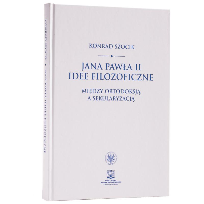Jana Pawła II idee filozoficzne. Między ortodoksją a sekularyzacją - okładka - awers