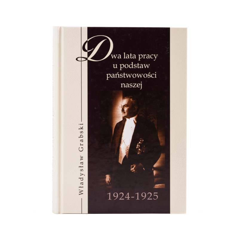 Władysław Grabski. Dwa lata pracy u podstaw państwowości naszej 1924-1925 - okładka - awers